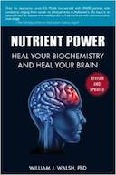 Nutrient Power: Heal Your Biochemistry and Heal Your Brain by William J. Walsh