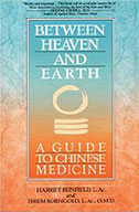 Between Heaven and Earth: A Guide to Chinese Medicine by Harriet Beinfield and Efrem Korngold