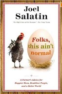 Folks, This Ain't Normal: A Farmer's Advice for Happier Hens, Healthier People by Joel Salatin