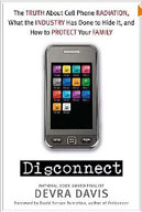 Disconnect: The Truth about Cell Phone Radiation by Devra Lee Davis
