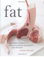 Fat:  An Appreciation of a Misunderstood Ingredient, With Recipes, by Jennifer McLagan