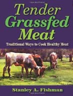 Tender Grassfed Meat: Traditional Ways to Cook Healthy Meat by Stanley A. Fisherman