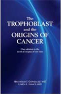 The Trophoblast and the Origins of Cancer by Nicholas J. Gonzalez, MD and Linda L. Issacs, MD