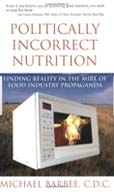 Politically Incorrect Nutrition by Michael Barbee, C.D.C
