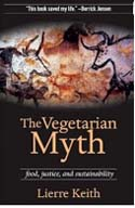 The Vegetarian Myth: Food, Justice, and Sustainability, by Lierre Keith